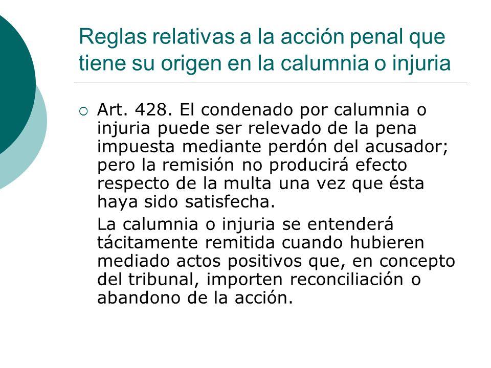 Reglas relativas a la acción penal que tiene su origen en la calumnia o injuria