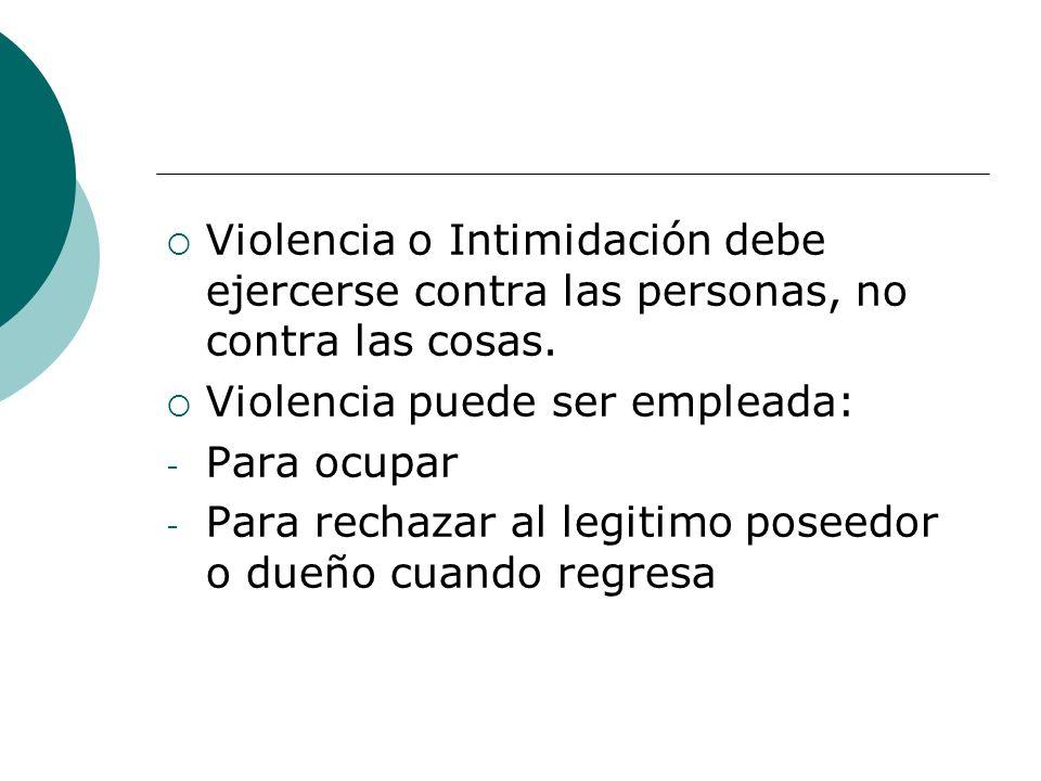 Violencia o Intimidación debe ejercerse contra las personas, no contra las cosas.