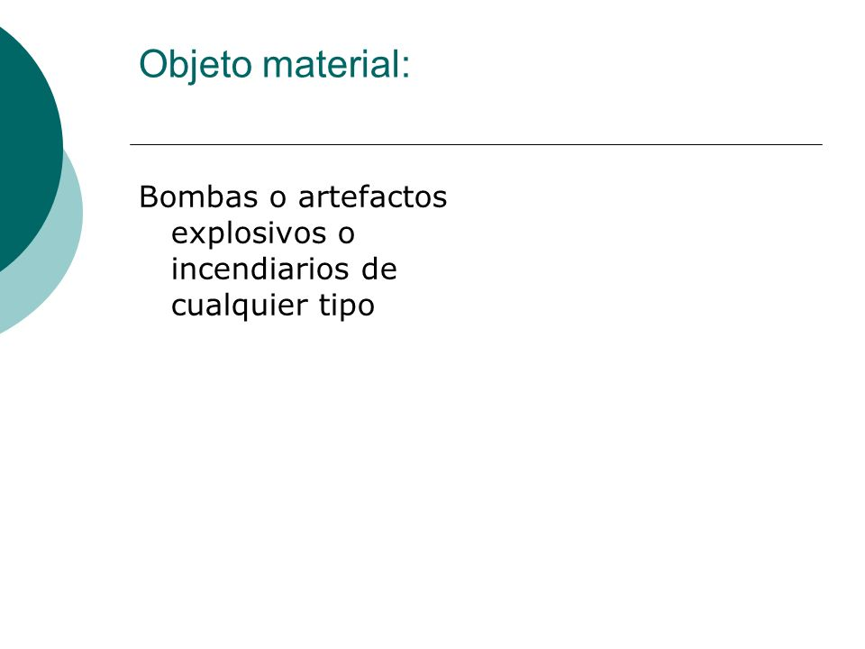 Objeto material: Bombas o artefactos explosivos o incendiarios de cualquier tipo