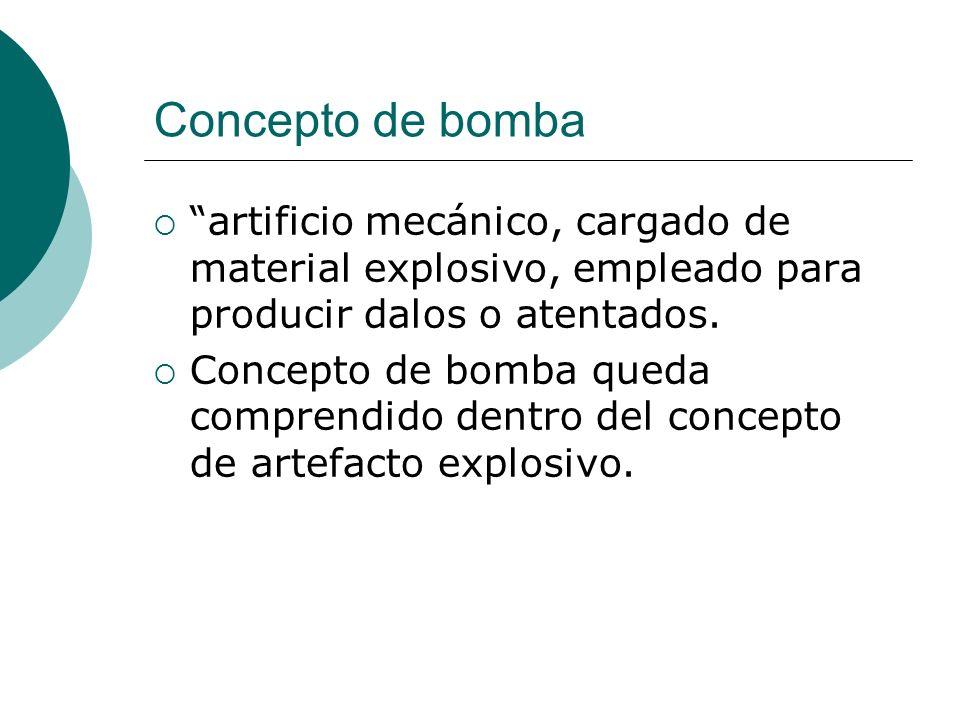 Concepto de bomba artificio mecánico, cargado de material explosivo, empleado para producir dalos o atentados.