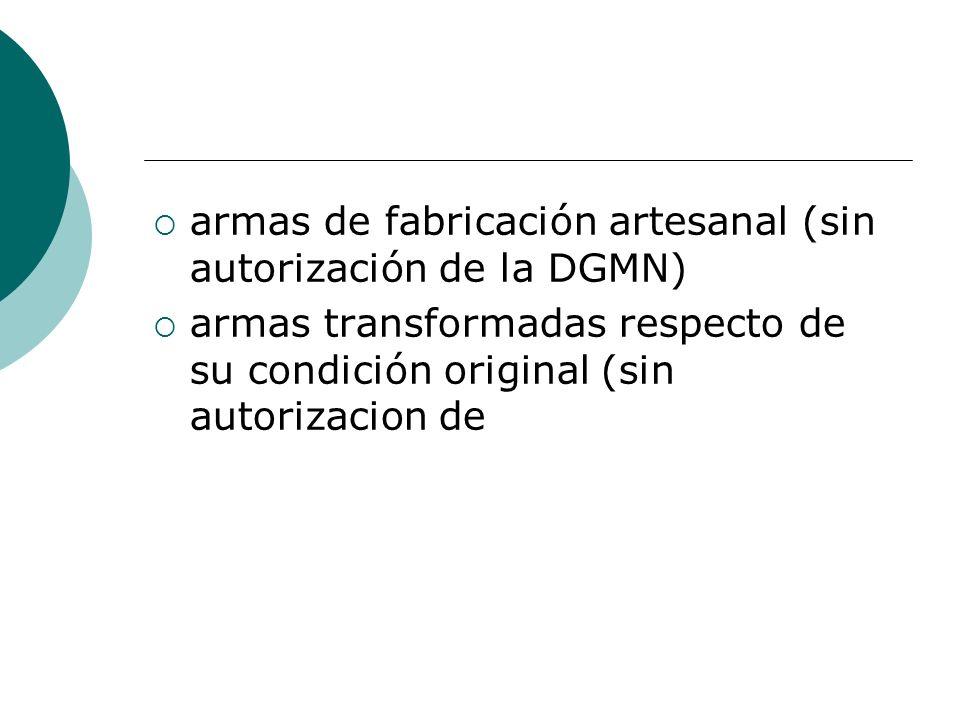 armas de fabricación artesanal (sin autorización de la DGMN)