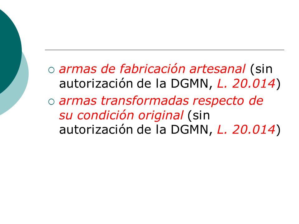 armas de fabricación artesanal (sin autorización de la DGMN, L. 20
