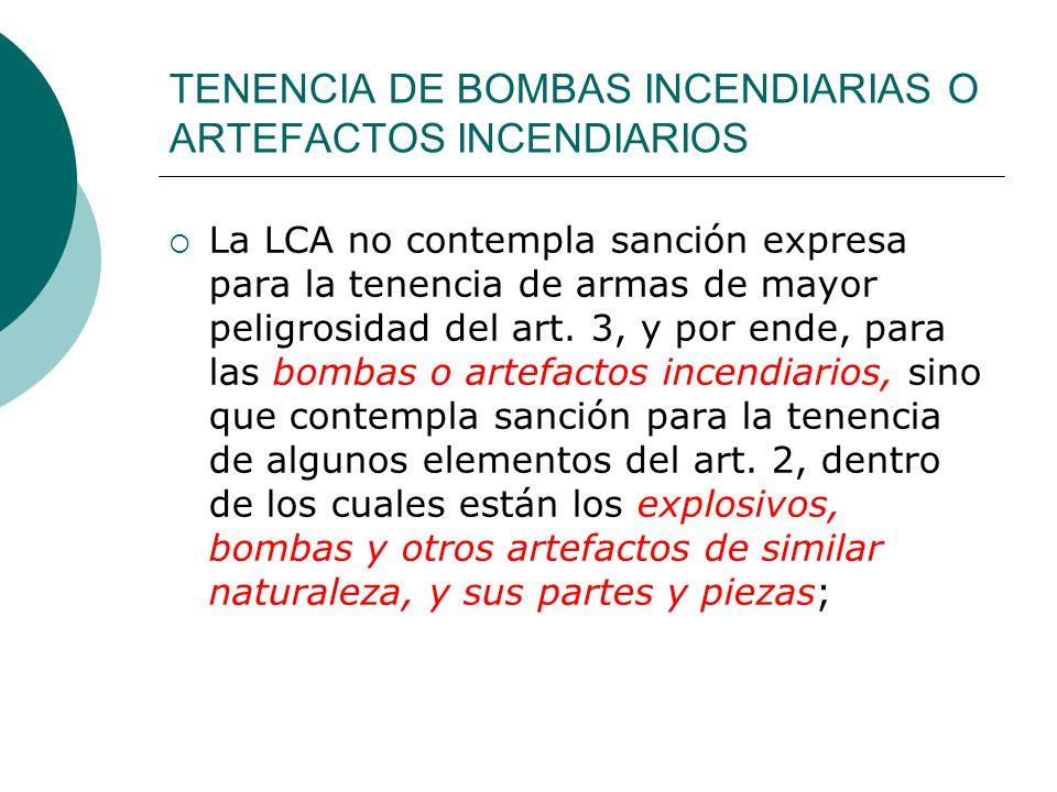 TENENCIA DE BOMBAS INCENDIARIAS O ARTEFACTOS INCENDIARIOS