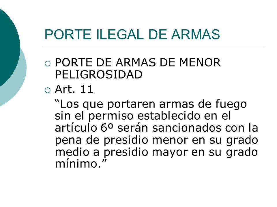 PORTE ILEGAL DE ARMAS PORTE DE ARMAS DE MENOR PELIGROSIDAD Art. 11