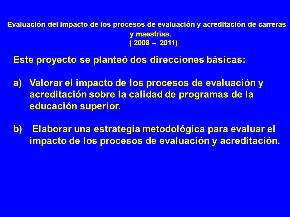 Evaluación del impacto de los procesos de evaluación y acreditación de carreras y maestrías. ( 2008 – 2011)