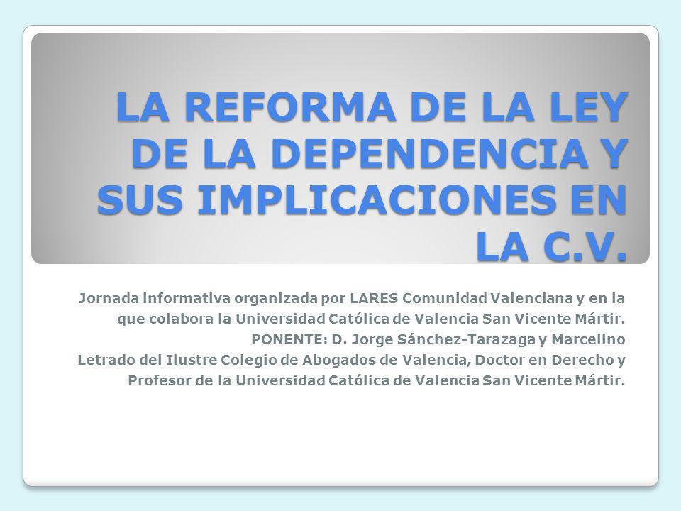 LA REFORMA DE LA LEY DE LA DEPENDENCIA Y SUS IMPLICACIONES EN LA C.V.