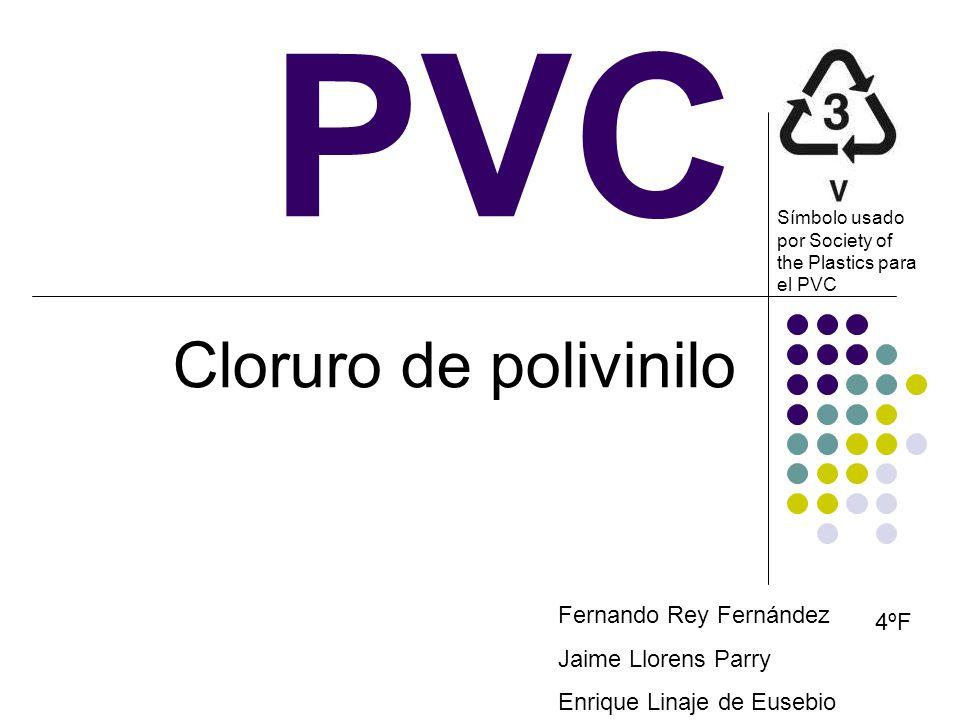 Pvc Cloruro De Polivinilo Fernando Rey Fernández 4ºf Ppt