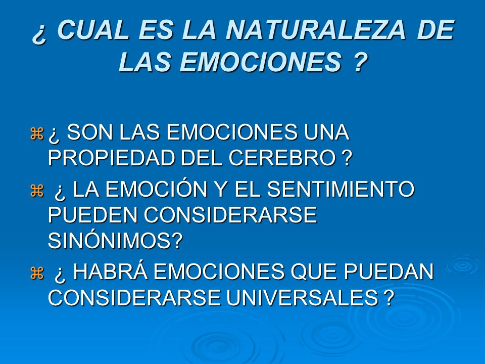 ¿ CUAL ES LA NATURALEZA DE LAS EMOCIONES