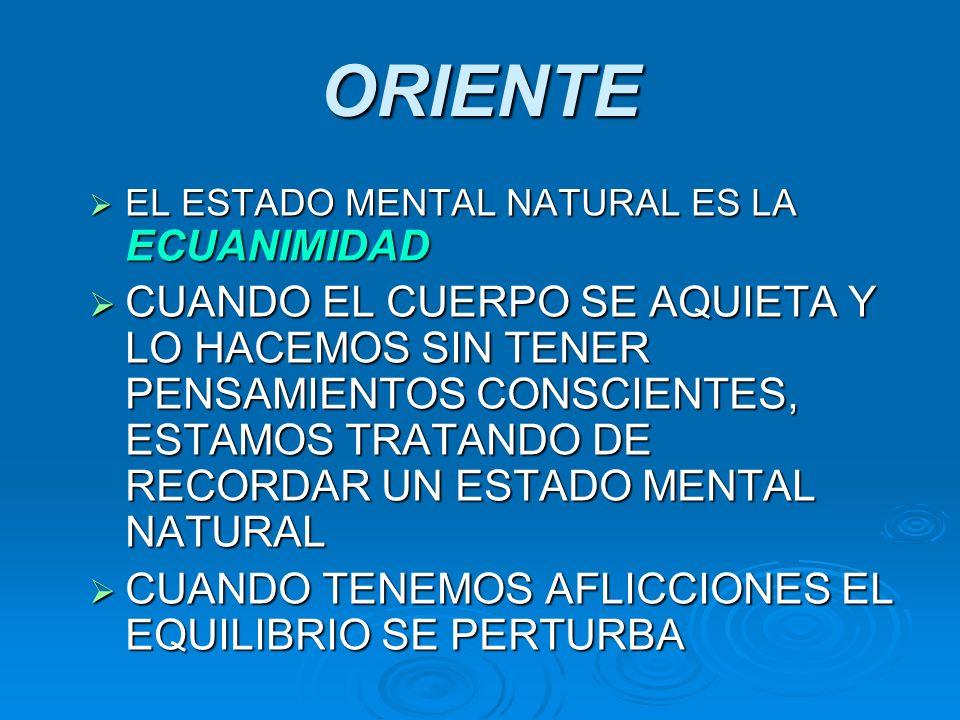 ORIENTE EL ESTADO MENTAL NATURAL ES LA ECUANIMIDAD.