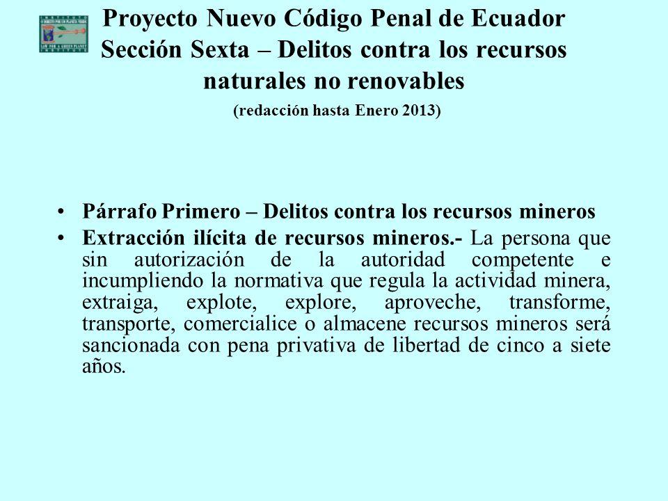 Proyecto Nuevo Código Penal de Ecuador Sección Sexta – Delitos contra los recursos naturales no renovables (redacción hasta Enero 2013)