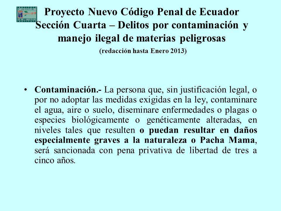 Proyecto Nuevo Código Penal de Ecuador Sección Cuarta – Delitos por contaminación y manejo ilegal de materias peligrosas (redacción hasta Enero 2013)