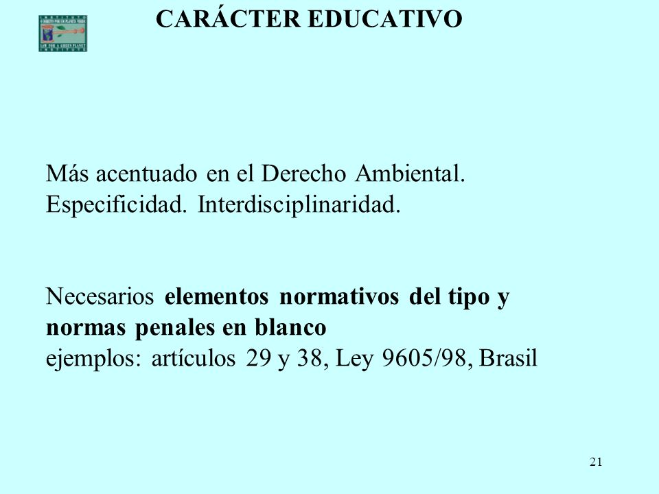 CARÁCTER EDUCATIVO Más acentuado en el Derecho Ambiental.