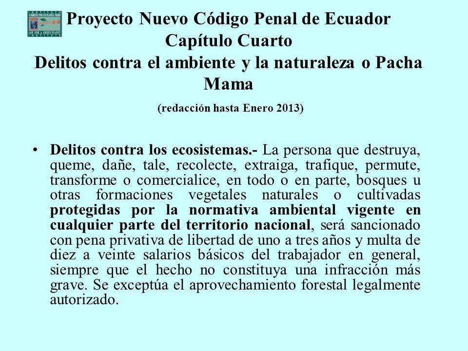 Proyecto Nuevo Código Penal de Ecuador Capítulo Cuarto Delitos contra el ambiente y la naturaleza o Pacha Mama (redacción hasta Enero 2013)