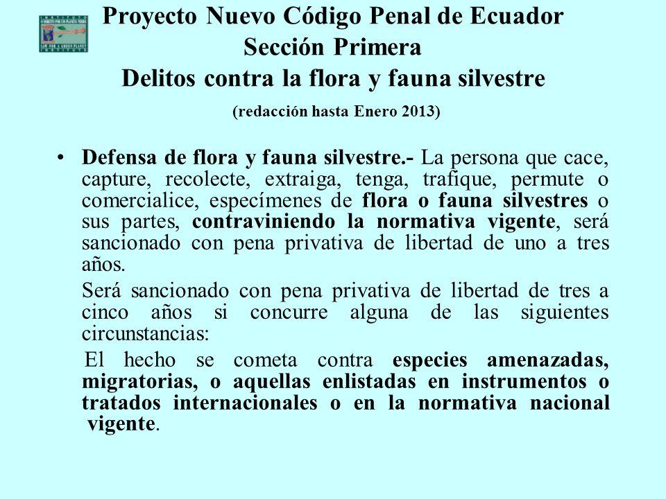 Proyecto Nuevo Código Penal de Ecuador Sección Primera Delitos contra la flora y fauna silvestre (redacción hasta Enero 2013)
