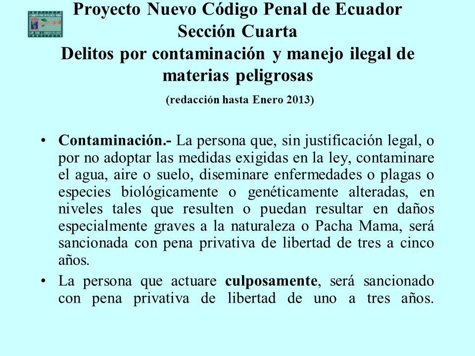 Proyecto Nuevo Código Penal de Ecuador Sección Cuarta Delitos por contaminación y manejo ilegal de materias peligrosas (redacción hasta Enero 2013)