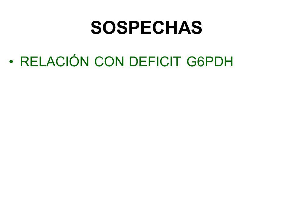 SOSPECHAS RELACIÓN CON DEFICIT G6PDH DEFICIT COLINESTERASA SÉRICA