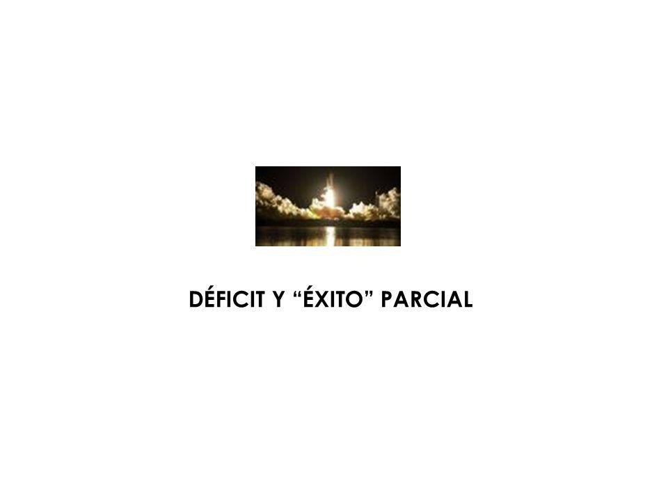DÉFICIT Y ÉXITO PARCIAL