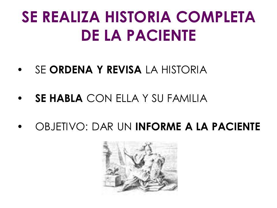 SE REALIZA HISTORIA COMPLETA DE LA PACIENTE