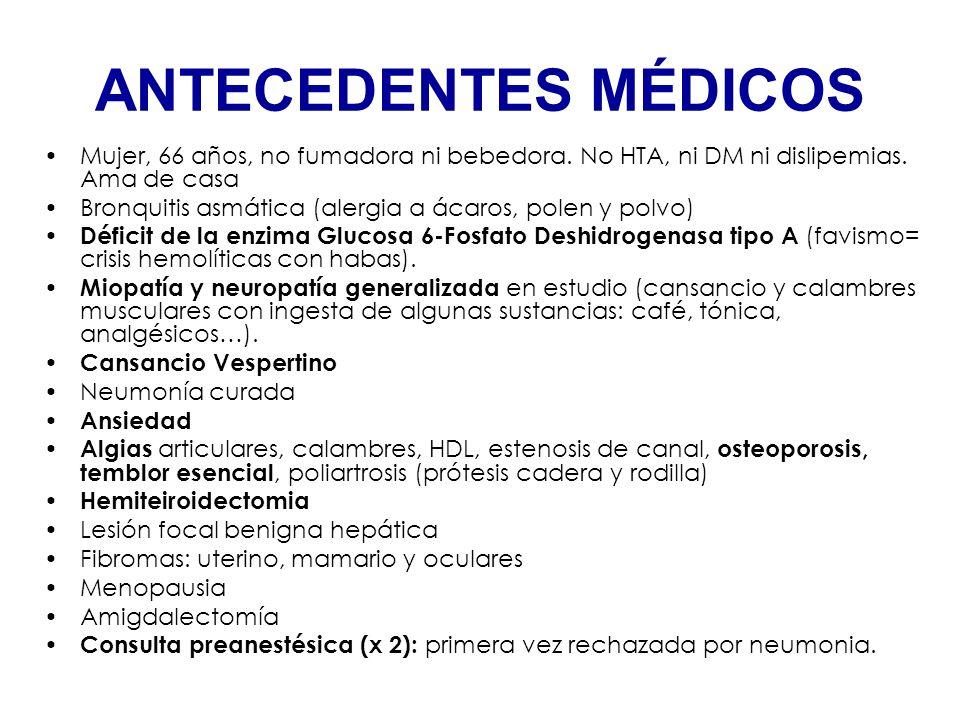 ANTECEDENTES MÉDICOSMujer, 66 años, no fumadora ni bebedora. No HTA, ni DM ni dislipemias. Ama de casa.