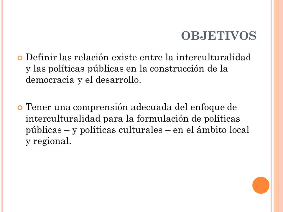 OBJETIVOS Definir las relación existe entre la interculturalidad y las políticas públicas en la construcción de la democracia y el desarrollo.