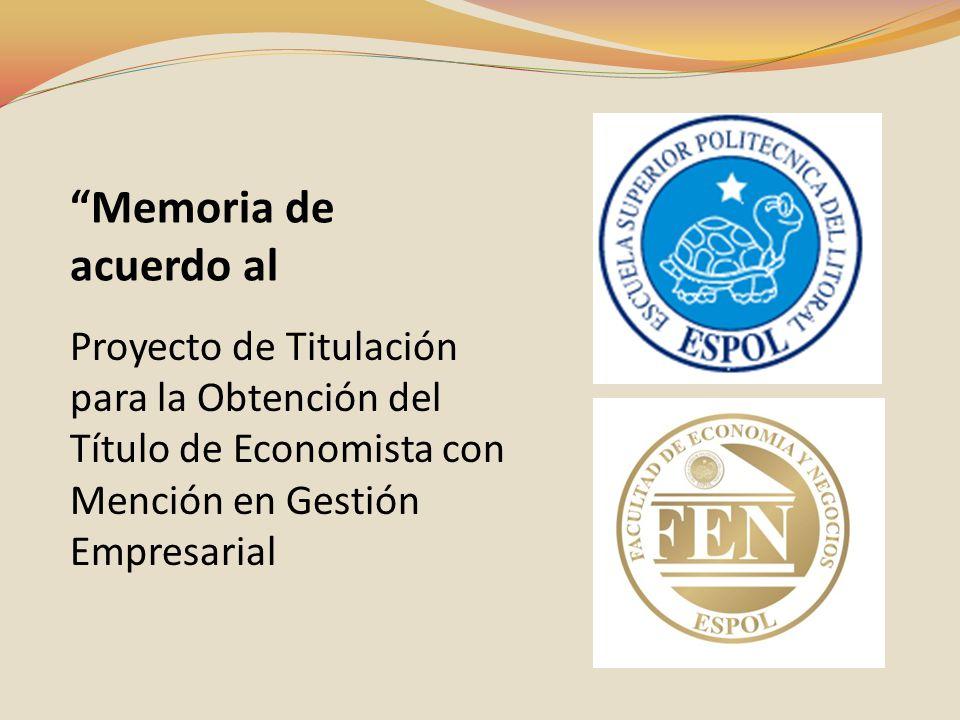 Memoria de acuerdo al Proyecto de Titulación para la Obtención del Título de Economista con Mención en Gestión Empresarial.