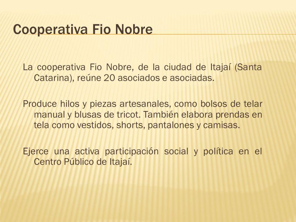 Cooperativa Fio Nobre La cooperativa Fio Nobre, de la ciudad de Itajaí (Santa Catarina), reúne 20 asociados e asociadas.