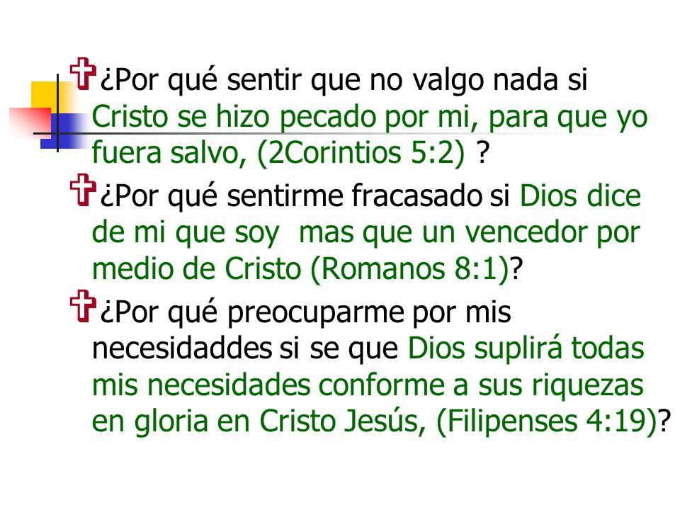 ¿Por qué sentir que no valgo nada si Cristo se hizo pecado por mi, para que yo fuera salvo, (2Corintios 5:2)