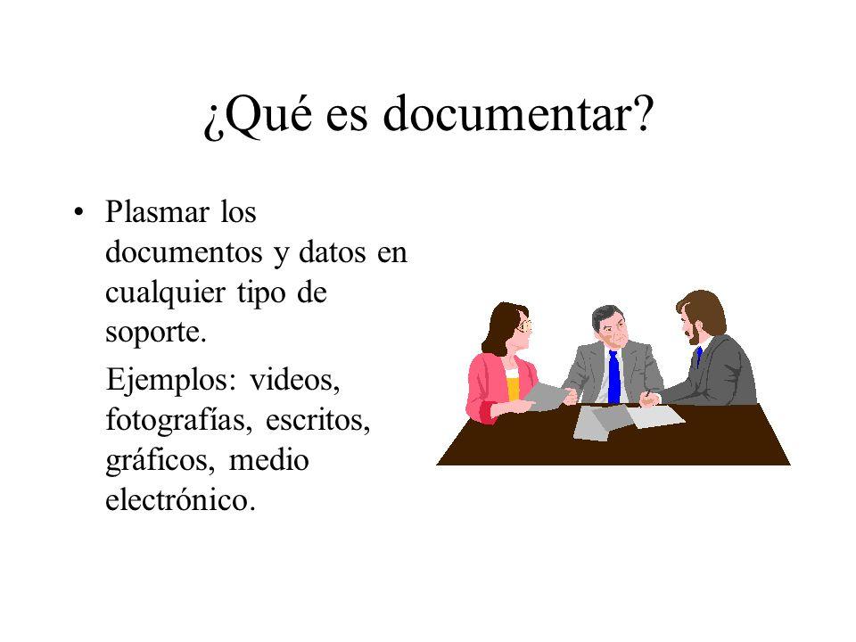 ¿Qué es documentar Plasmar los documentos y datos en cualquier tipo de soporte.