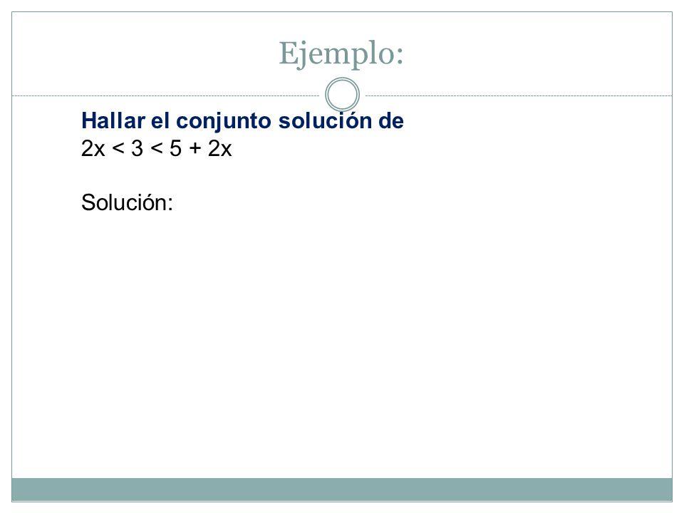 Ejemplo: Hallar el conjunto solución de 2x < 3 < 5 + 2x