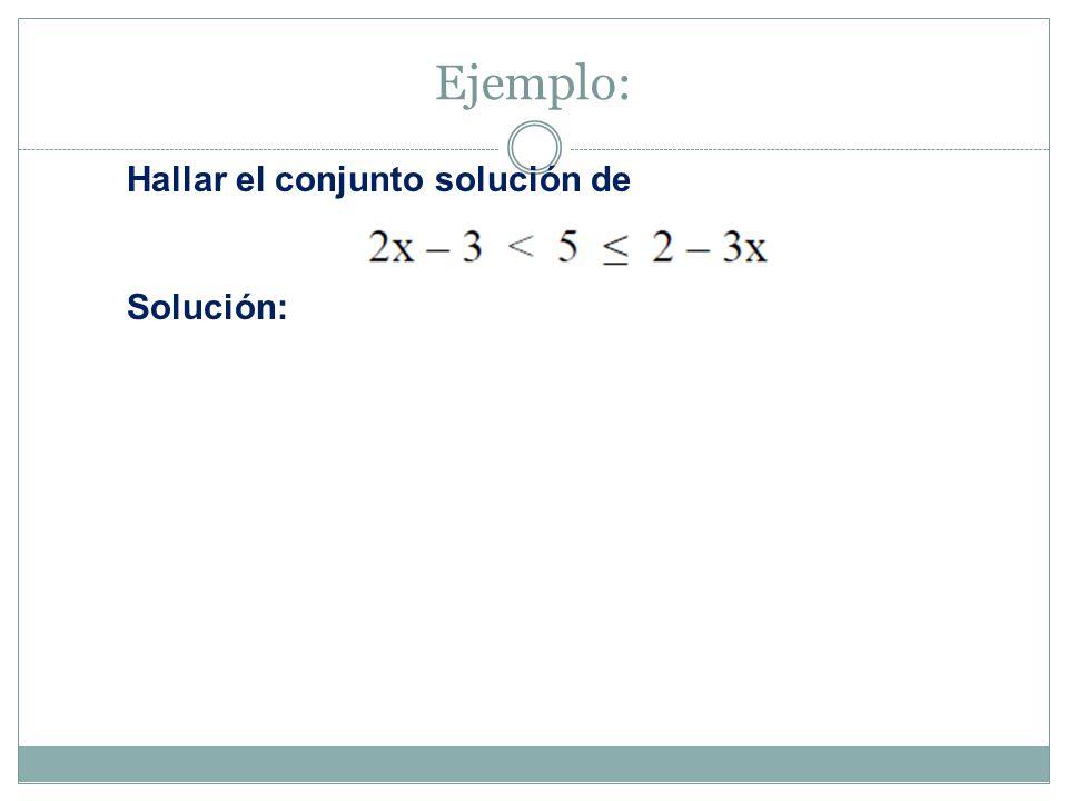 Ejemplo: Hallar el conjunto solución de Solución: