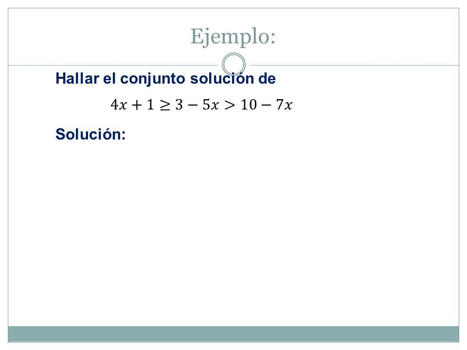 Ejemplo: Hallar el conjunto solución de Solución: 4𝑥+1≥3−5𝑥>10−7𝑥
