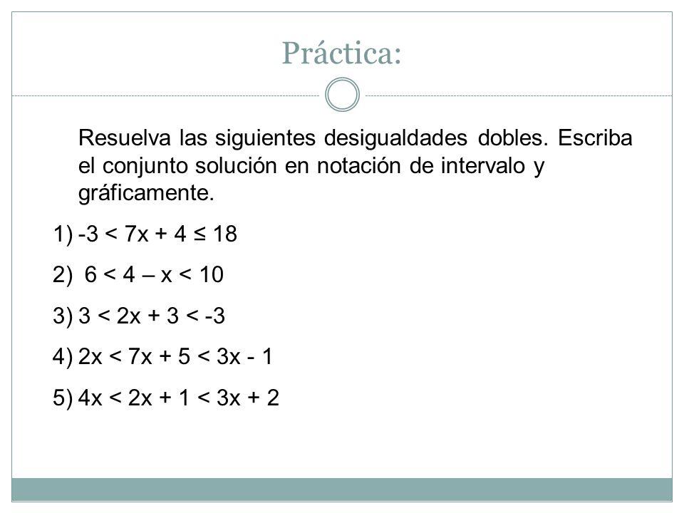 Práctica: Resuelva las siguientes desigualdades dobles. Escriba el conjunto solución en notación de intervalo y gráficamente.