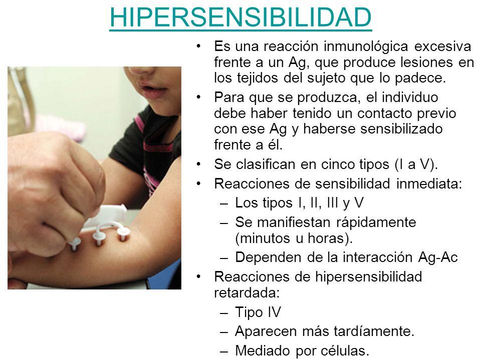 HIPERSENSIBILIDAD Es una reacción inmunológica excesiva frente a un Ag, que produce lesiones en los tejidos del sujeto que lo padece.