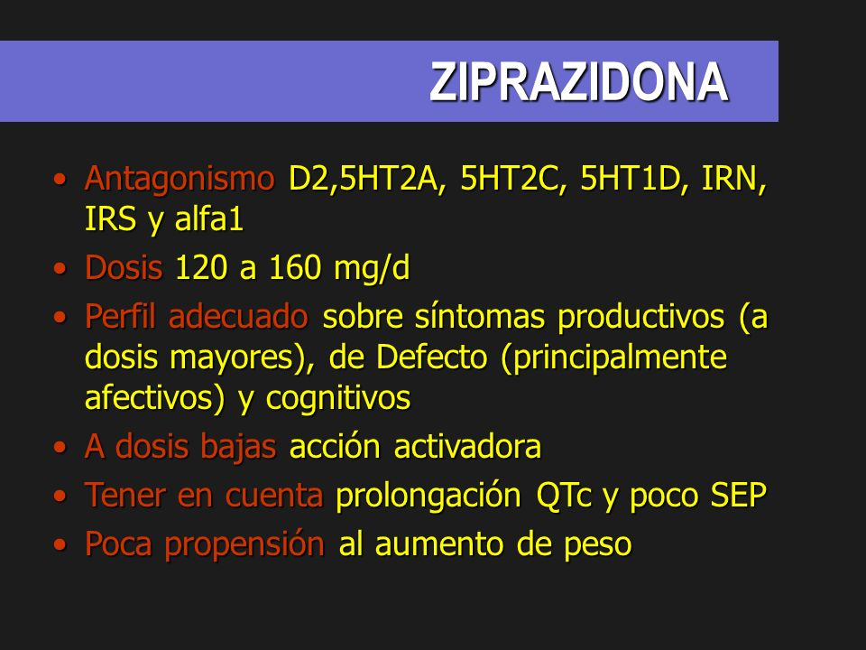 ZIPRAZIDONA Antagonismo D2,5HT2A, 5HT2C, 5HT1D, IRN, IRS y alfa1