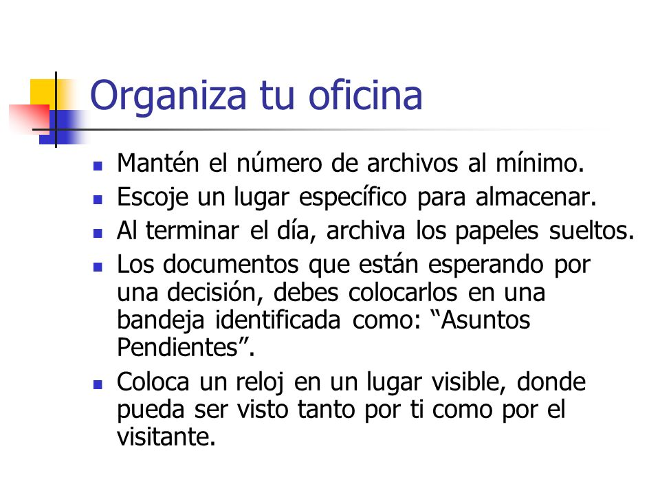 Organiza tu oficina Mantén el número de archivos al mínimo.