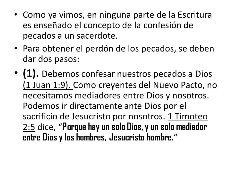Como ya vimos, en ninguna parte de la Escritura es enseñado el concepto de la confesión de pecados a un sacerdote.