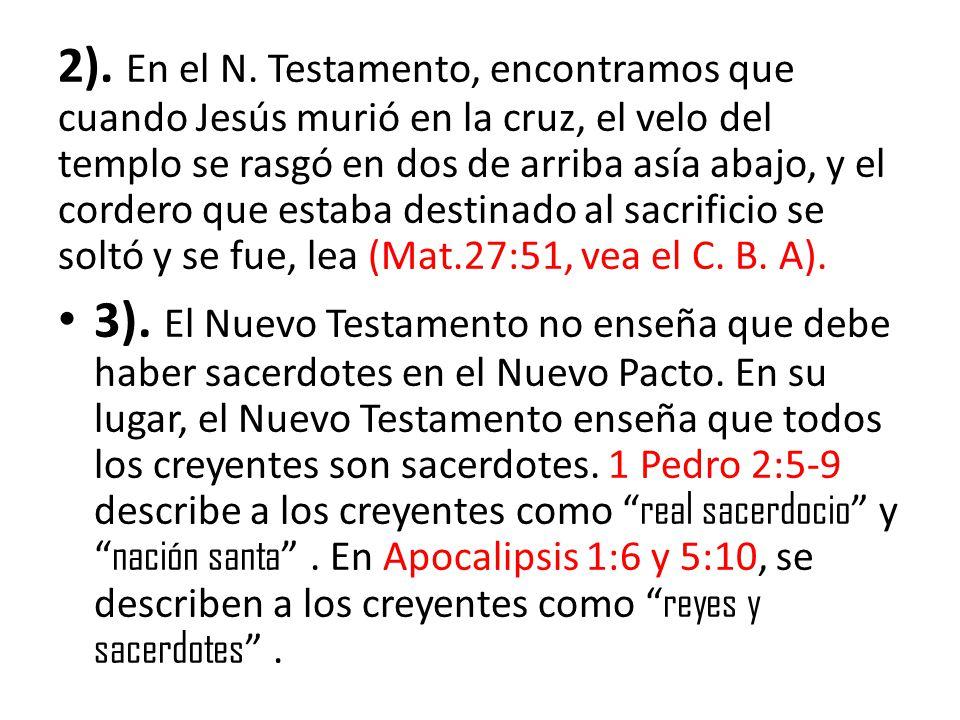 2). En el N. Testamento, encontramos que cuando Jesús murió en la cruz, el velo del templo se rasgó en dos de arriba asía abajo, y el cordero que estaba destinado al sacrificio se soltó y se fue, lea (Mat.27:51, vea el C. B. A).