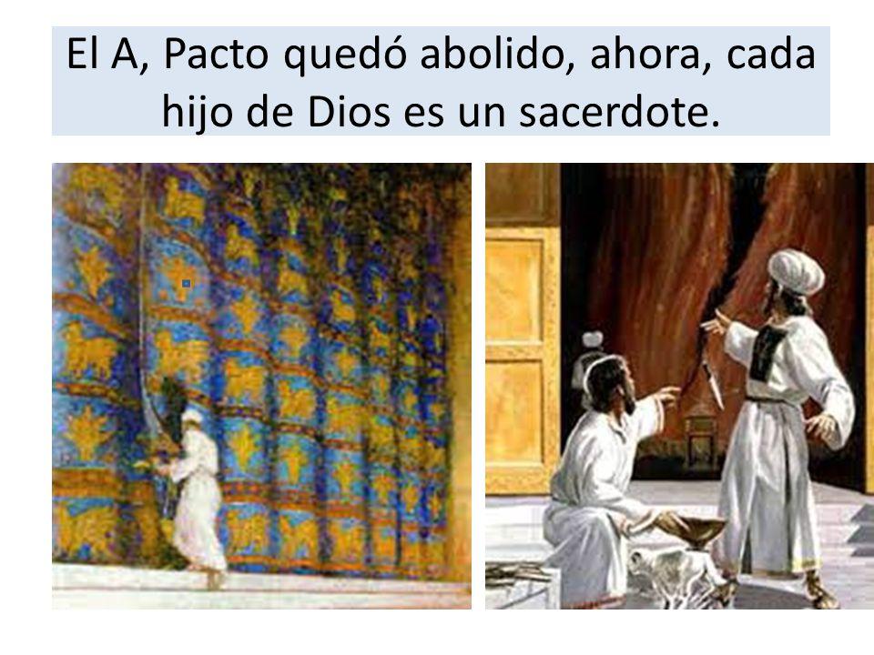 El A, Pacto quedó abolido, ahora, cada hijo de Dios es un sacerdote.