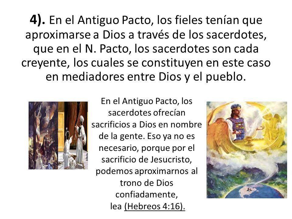 4). En el Antiguo Pacto, los fieles tenían que aproximarse a Dios a través de los sacerdotes, que en el N. Pacto, los sacerdotes son cada creyente, los cuales se constituyen en este caso en mediadores entre Dios y el pueblo.