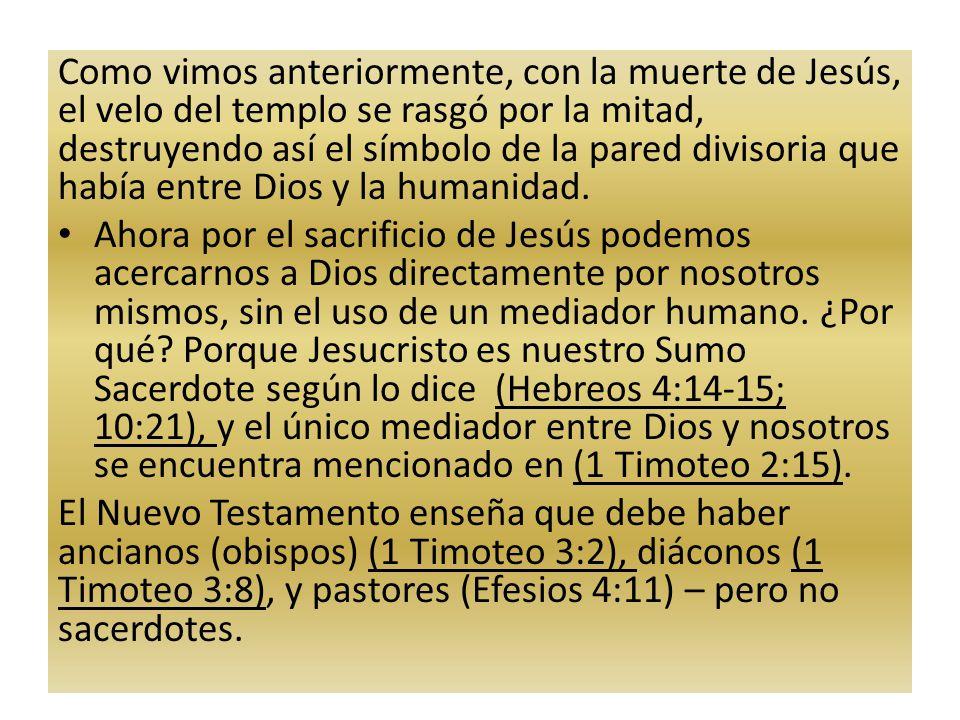 Como vimos anteriormente, con la muerte de Jesús, el velo del templo se rasgó por la mitad, destruyendo así el símbolo de la pared divisoria que había entre Dios y la humanidad.