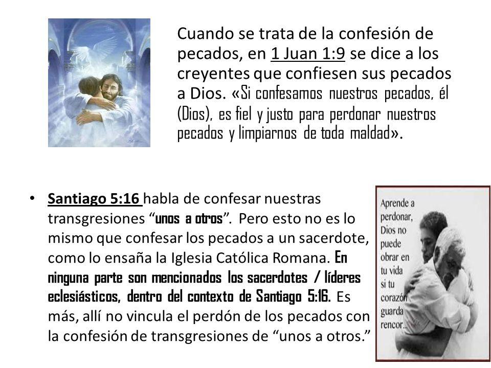 Cuando se trata de la confesión de pecados, en 1 Juan 1:9 se dice a los creyentes que confiesen sus pecados a Dios. «Si confesamos nuestros pecados, él (Dios), es fiel y justo para perdonar nuestros pecados y limpiarnos de toda maldad».
