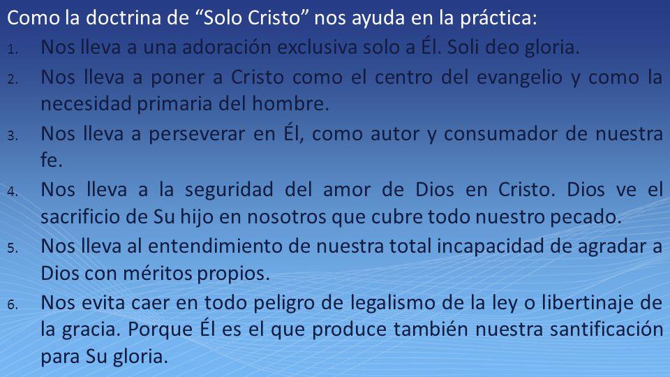 Como la doctrina de Solo Cristo nos ayuda en la práctica: