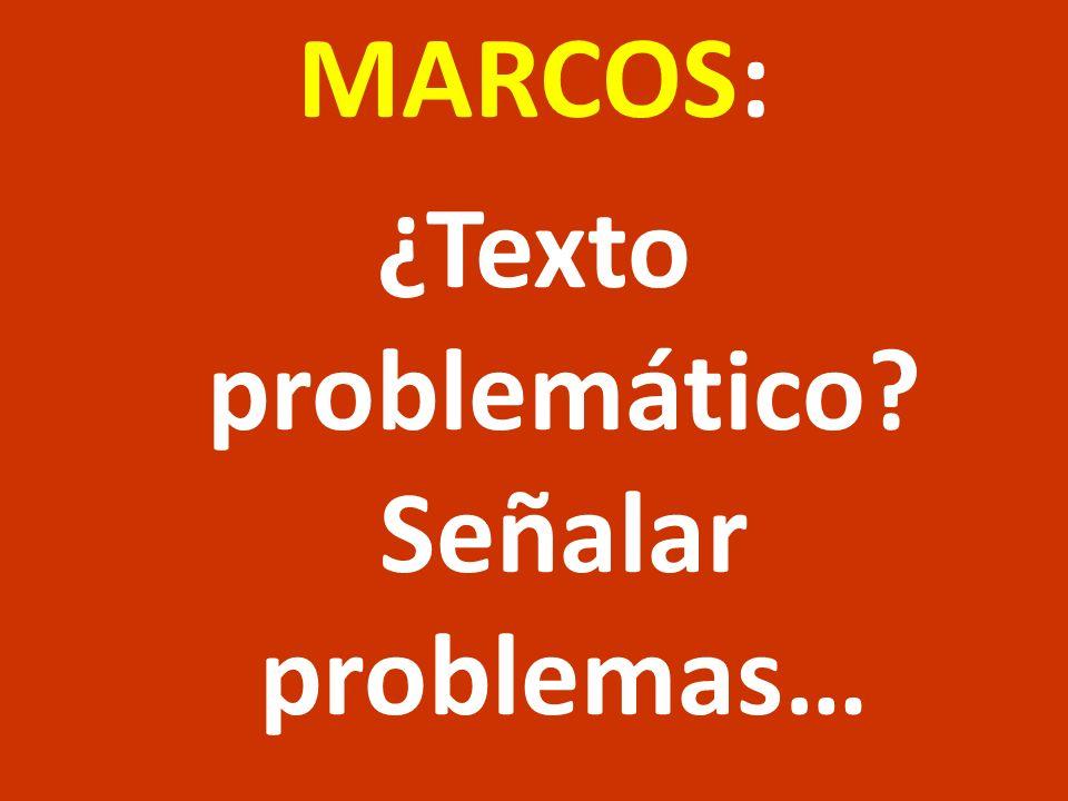 MARCOS: ¿Texto problemático Señalar problemas…