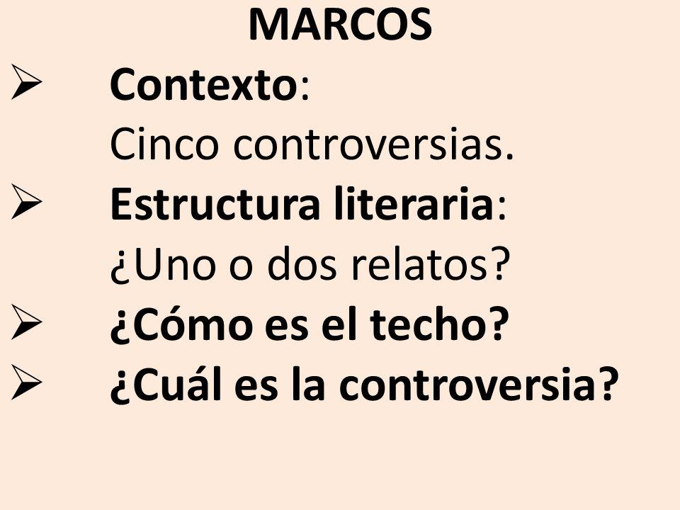 MARCOS Contexto: Cinco controversias. Estructura literaria: ¿Uno o dos relatos ¿Cómo es el techo