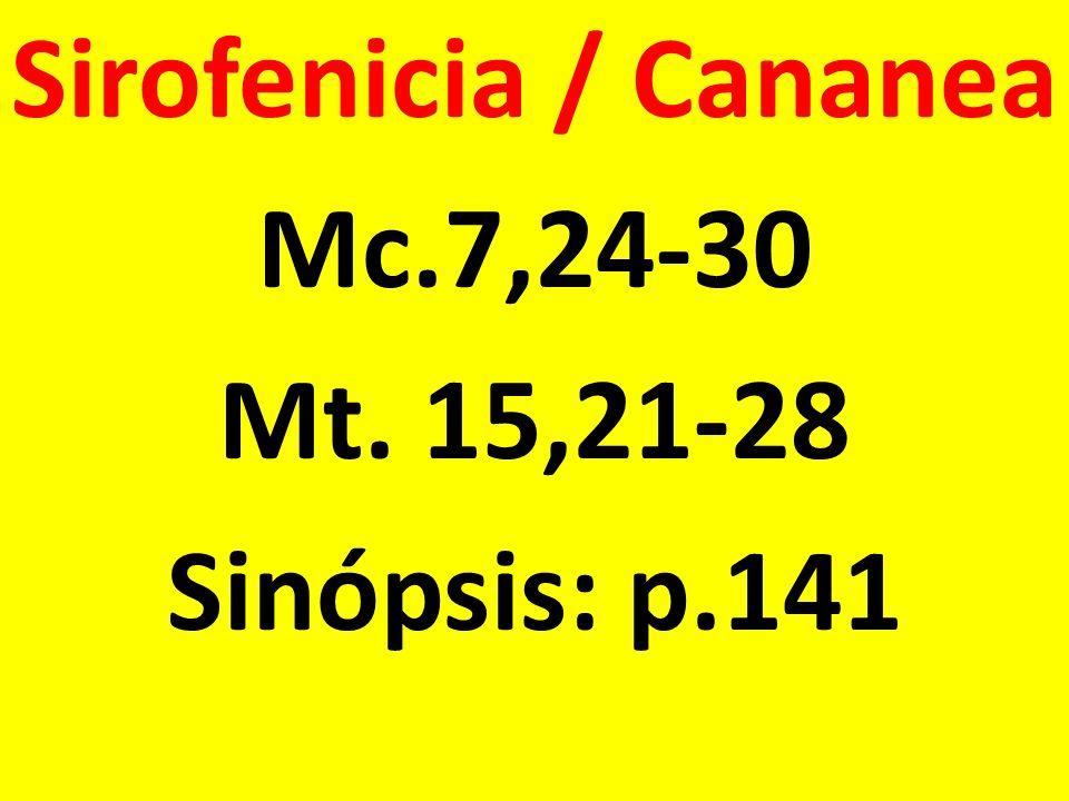 Sirofenicia / Cananea Mc.7,24-30 Mt. 15,21-28 Sinópsis: p.141