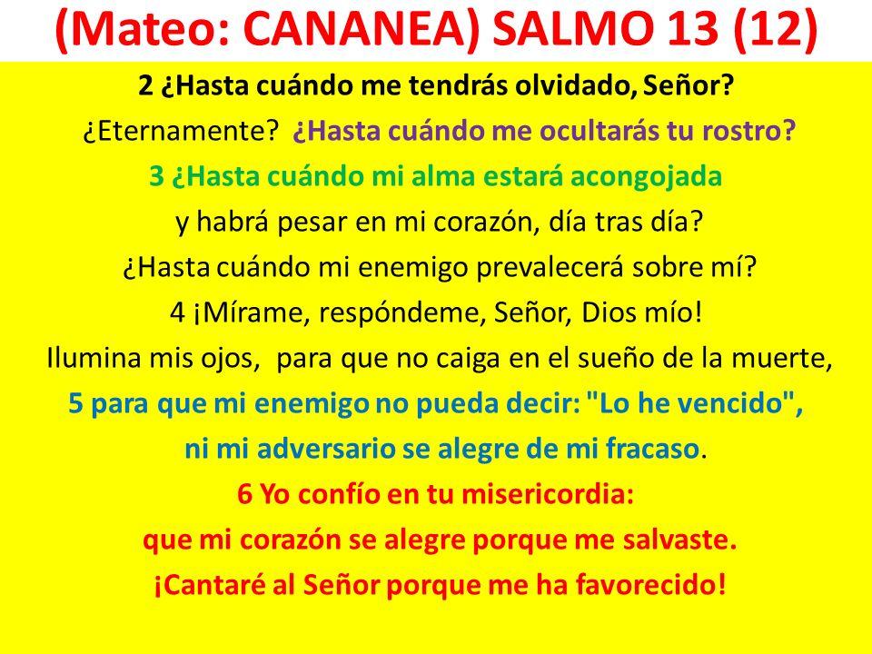 (Mateo: CANANEA) SALMO 13 (12)
