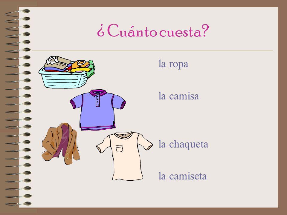 ¿ Cuánto cuesta la ropa la camisa la chaqueta la camiseta