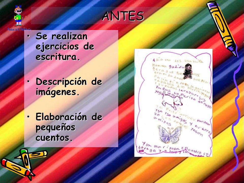 ANTES Se realizan ejercicios de escritura. Descripción de imágenes.
