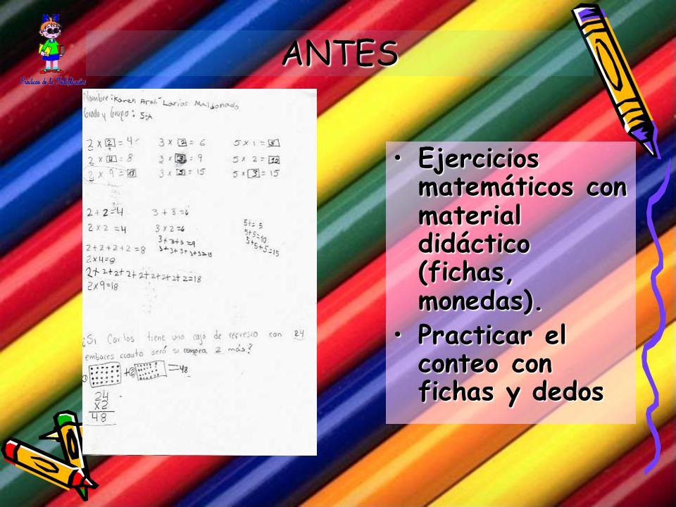 ANTES Ejercicios matemáticos con material didáctico (fichas, monedas).