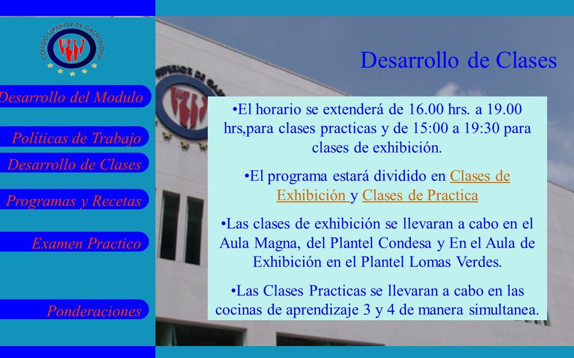 Desarrollo de Clases El horario se extenderá de 16.00 hrs. a 19.00 hrs,para clases practicas y de 15:00 a 19:30 para clases de exhibición.